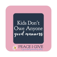 Kids Don't Owe Anyone Good Manners
