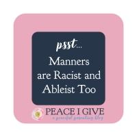 Psst... Manners Are Racist and Ableist Too.