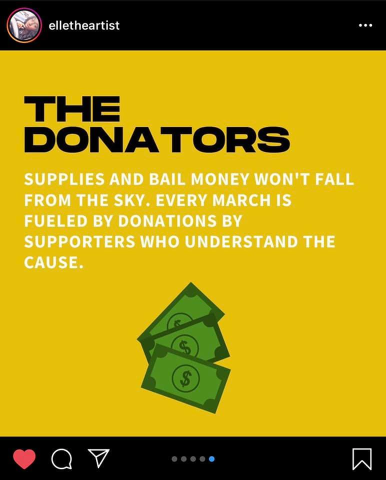 elletheartist  The Donators  Supplies and bail money won't fall from the sky. Every march is fueled by donations by supporters who understand the cause.