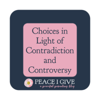 Choices in the Light of Contradiction and Controversy