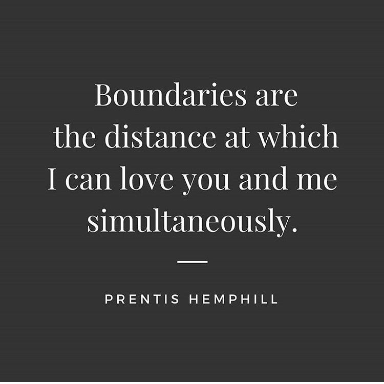 Boundaries are the distance at which I can love you and me simultaneously.  Prentis Hemphill